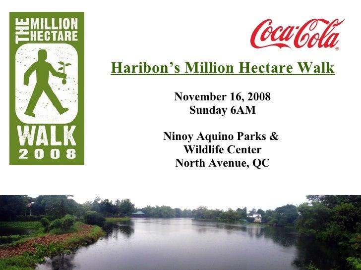 Haribon's Million Hectare Walk November 16, 2008 Sunday 6AM Ninoy Aquino Parks &  Wildlife Center North Avenue, QC