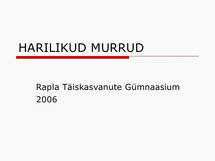 HARILIKUD MURRUD Rapla Täiskasvanute Gümnaasium 2006
