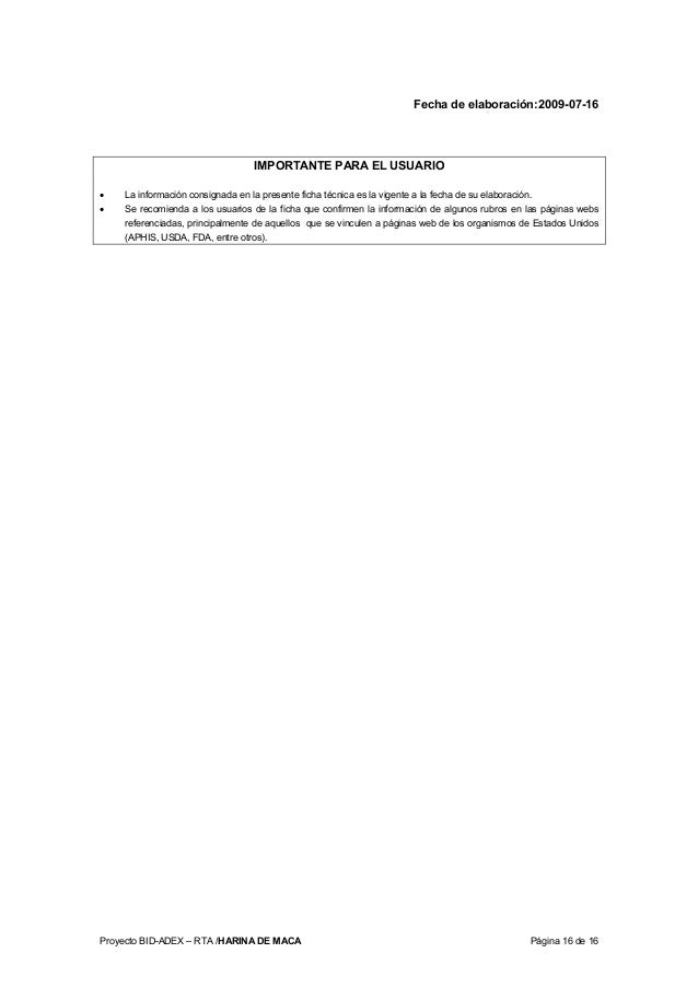 Proyecto BID-ADEX – RTA /HARINA DE MACA Página 16 de 16 Fecha de elaboración:2009-07-16 IMPORTANTE PARA EL USUARIO • La in...