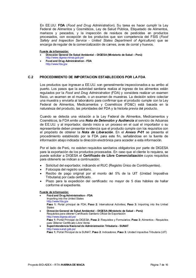 Proyecto BID-ADEX – RTA /HARINA DE MACA Página 7 de 16 En EE.UU: FDA (Food and Drug Administration). Su tarea es hacer cum...