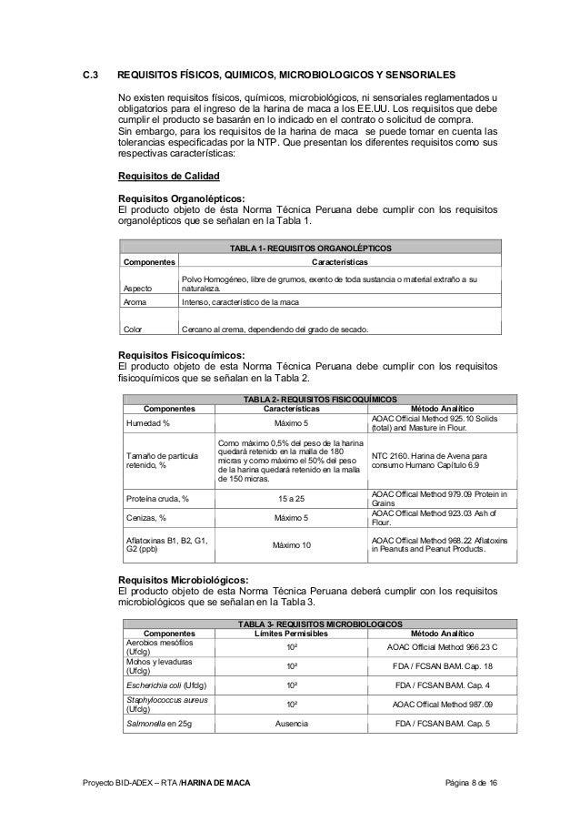Proyecto BID-ADEX – RTA /HARINA DE MACA Página 8 de 16 C.3 REQUISITOS FÍSICOS, QUIMICOS, MICROBIOLOGICOS Y SENSORIALES No ...