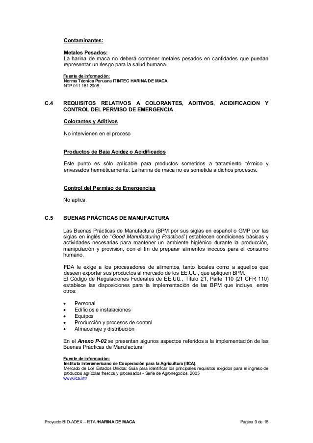 Proyecto BID-ADEX – RTA /HARINA DE MACA Página 9 de 16 Contaminantes: Metales Pesados: La harina de maca no deberá contene...