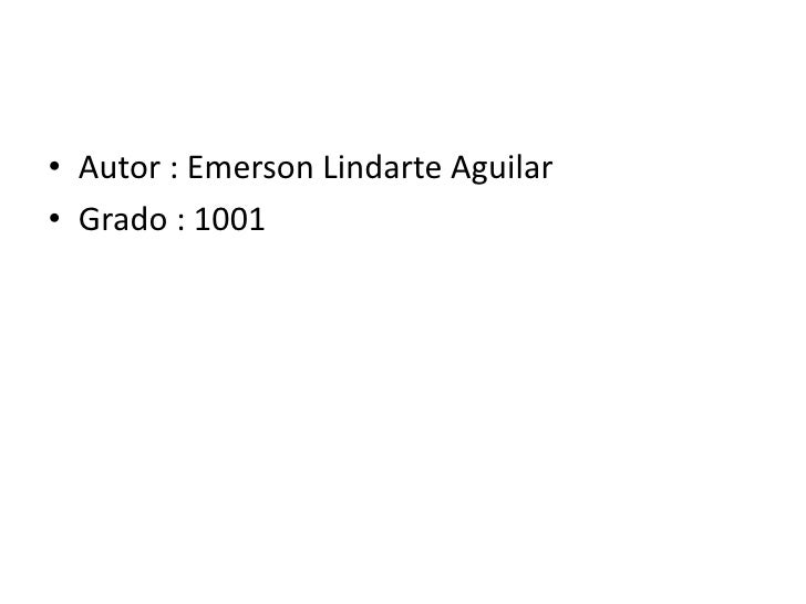 • Autor : Emerson Lindarte Aguilar• Grado : 1001
