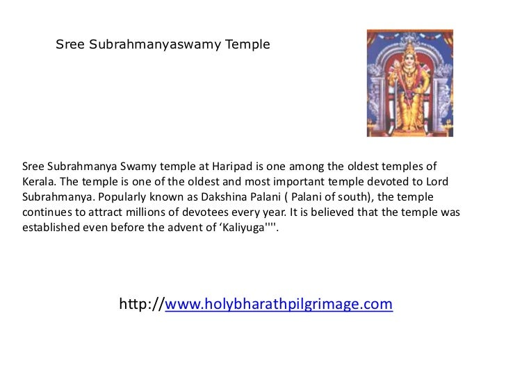 Sree Subrahmanyaswamy TempleSree Subrahmanya Swamy temple at Haripad is one among the oldest temples ofKerala. The temple ...