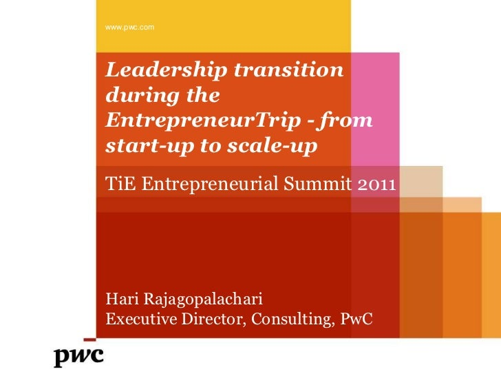 www.pwc.comLeadership transitionduring theEntrepreneurTrip - fromstart-up to scale-upTiE Entrepreneurial Summit 2011Hari R...