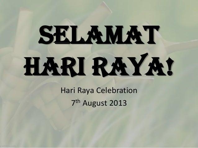 Selamat Hari Raya! Hari Raya Celebration 7th August 2013