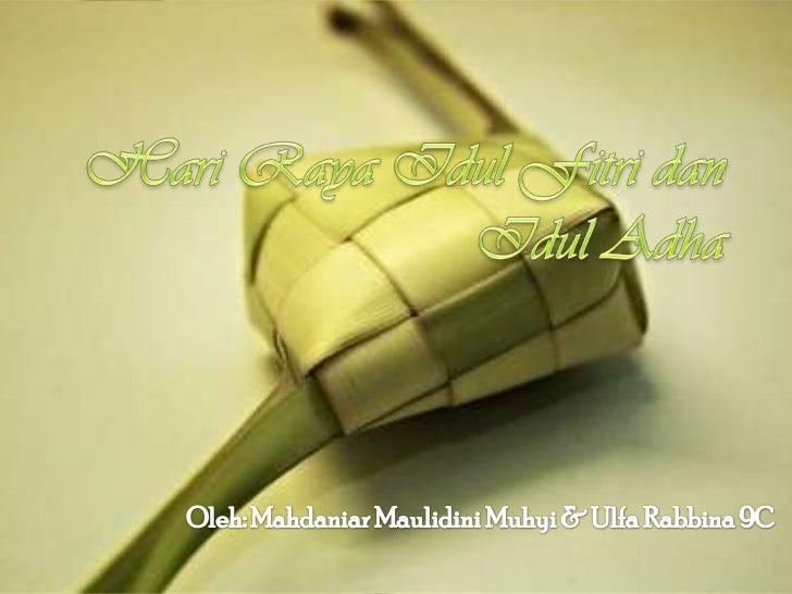 Hari Raya IdulFitridanIdulAdha<br />Oleh: MahdaniarMaulidiniMuhyi& UlfaRabbina9C<br />