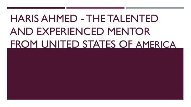 HARIS AHMED - THE TALENTED AND EXPERIENCED MENTOR FROM UNITED STATES OF AMERICA