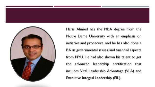 Haris Ahmed has the MBA degree from the Notre Dame University with an emphasis on initiative and procedure,  and he has al...