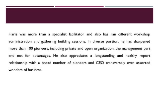 Haris was more than a specialist facilitator and also has ran different workshop  administration and gathering building se...