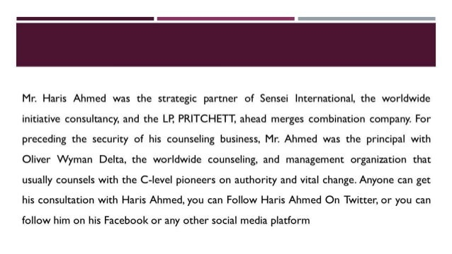 Mr.  Haris Ahmed was the strategic partner of Sensei International,  the worldwide  initiative consultancy,  and the LP,  ...