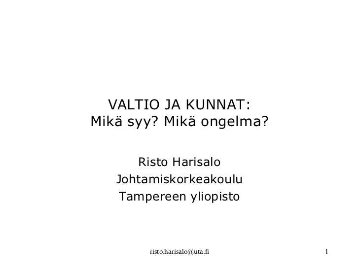 VALTIO JA KUNNAT:Mikä syy? Mikä ongelma?      Risto Harisalo   Johtamiskorkeakoulu   Tampereen yliopisto        risto.hari...