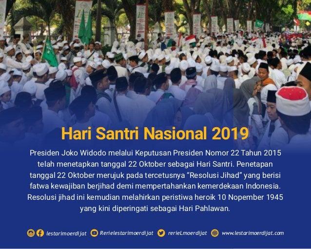 Presiden Joko Widodo melalui Keputusan Presiden Nomor 22 Tahun 2015 telah menetapkan tanggal 22 Oktober sebagai Hari Santr...