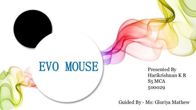 EVO MOUSE Presented By Harikrishnan K R S5 MCA 500029 Guided By - Ms: Gloriya Mathew