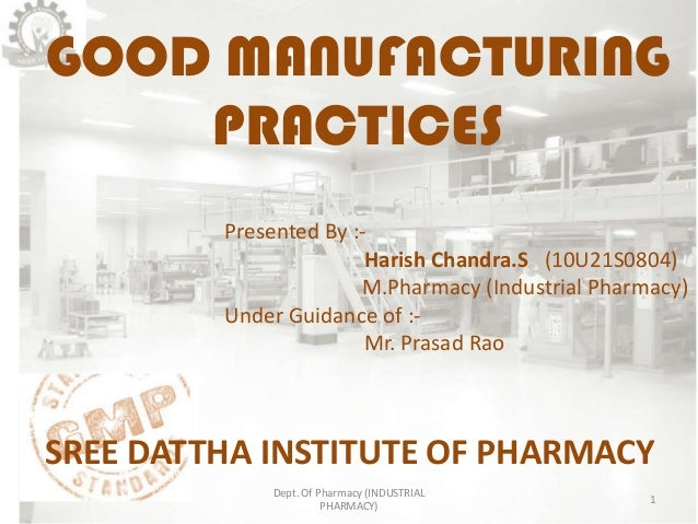 GOOD MANUFACTURING    PRACTICES         Presented By :-                        Harish Chandra.S (10U21S0804)              ...