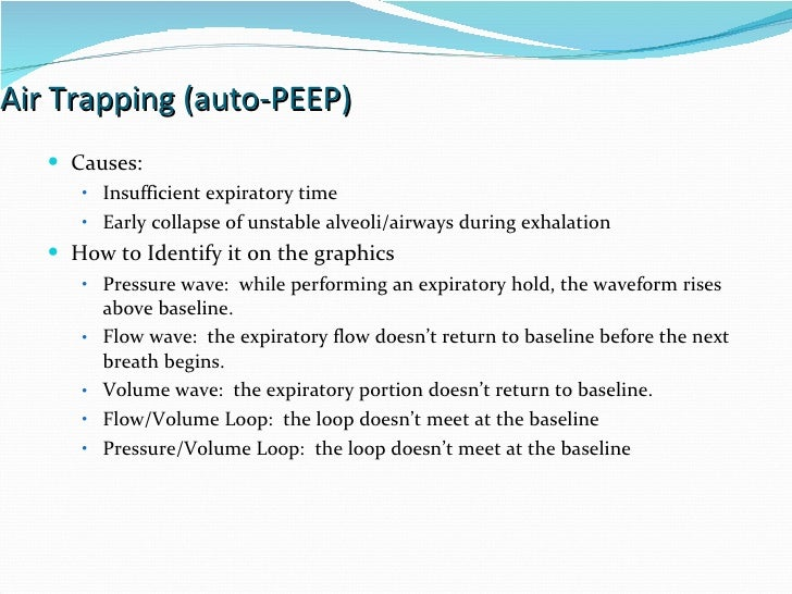 Air Trapping (auto-PEEP) Causes:  Insufficient expiratory time Early collapse of unstable alveoli/airways during exhalatio...