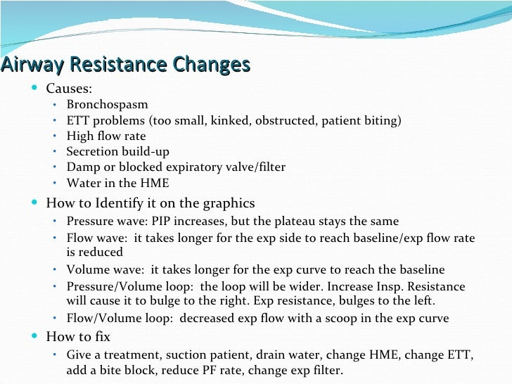 Airway Resistance Changes Causes:  Bronchospasm ETT problems (too small, kinked, obstructed, patient biting) High flow rat...