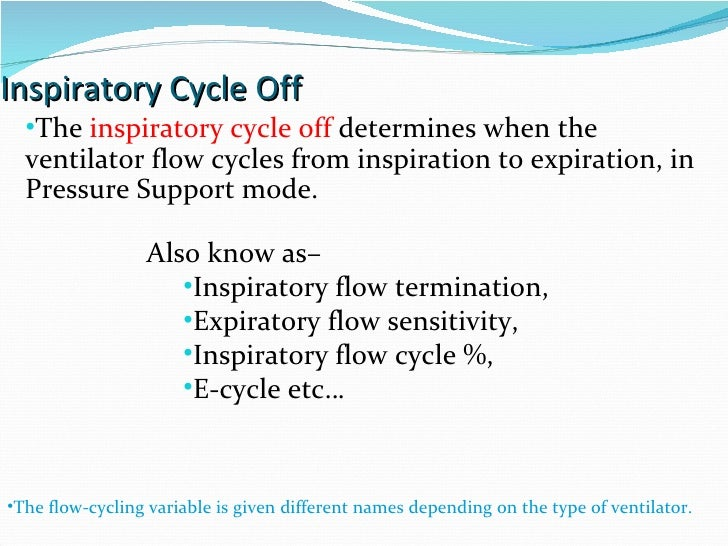 Inspiratory Cycle Off The  inspiratory cycle off  determines when the ventilator flow cycles from inspiration to expiratio...