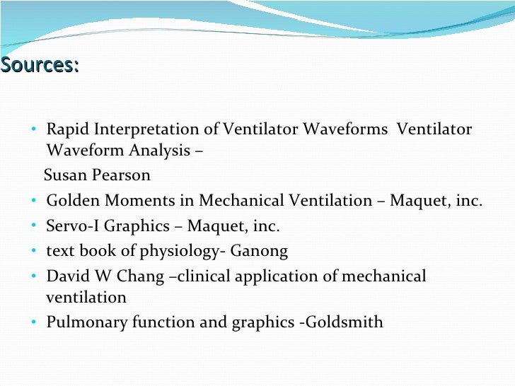 Sources: Rapid Interpretation of Ventilator Waveforms  Ventilator Waveform Analysis –  Susan Pearson Golden Moments in Mec...