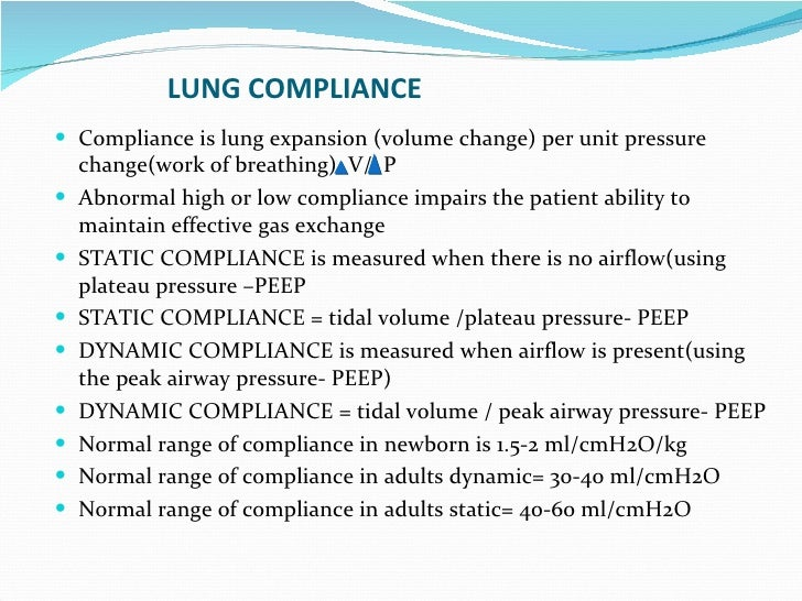 LUNG COMPLIANCE Compliance is lung expansion (volume change) per unit pressure change(work of breathing)  V/  P Abnormal h...