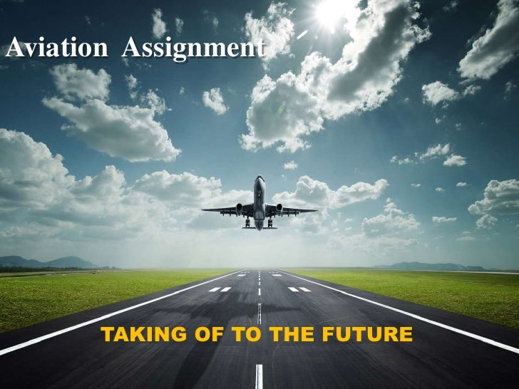 Aviation Assignment      TAKING OF TO THE FUTURE