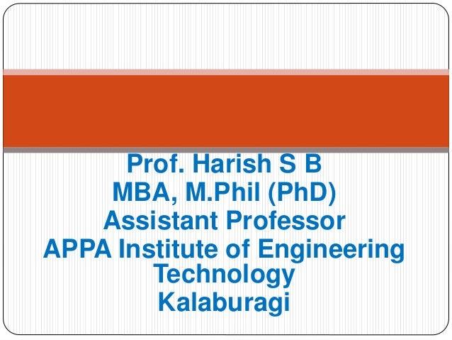 Prof. Harish S B MBA, M.Phil (PhD) Assistant Professor APPA Institute of Engineering Technology Kalaburagi
