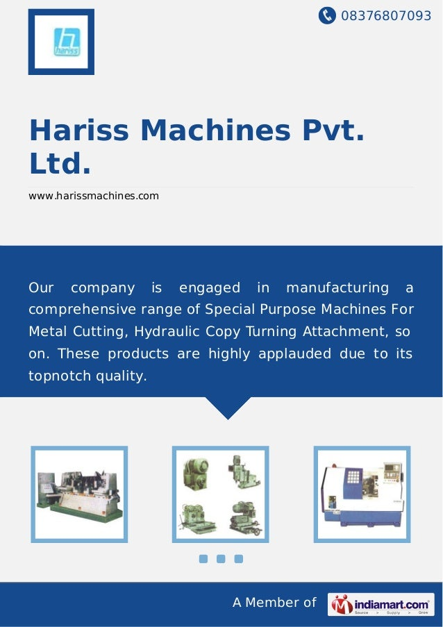 08376807093 A Member of Hariss Machines Pvt. Ltd. www.harissmachines.com Our company is engaged in manufacturing a compreh...