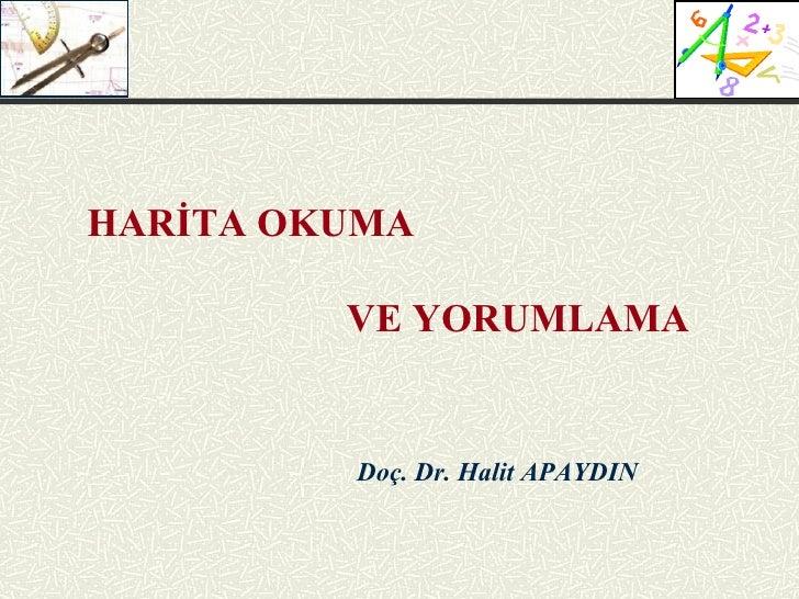Doç. Dr. Halit APAYDIN HARİTA OKUMA  VE YORUMLAMA