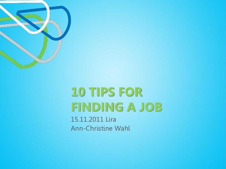 10 TIPS FORFINDING A JOB15.11.2011 LiraAnn-Christine Wahl