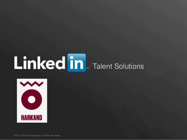 Talent Solutions©2013 LinkedIn Corporation. All Rights Reserved.