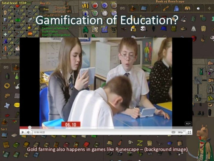 Gamification of Education?<br />Gold farming also happens in games like Runescape – (background image)<br />