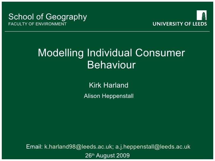 Modelling Individual Consumer Behaviour Email:  [email_address] ;  [email_address] 26 th  August 2009 School of Geography ...