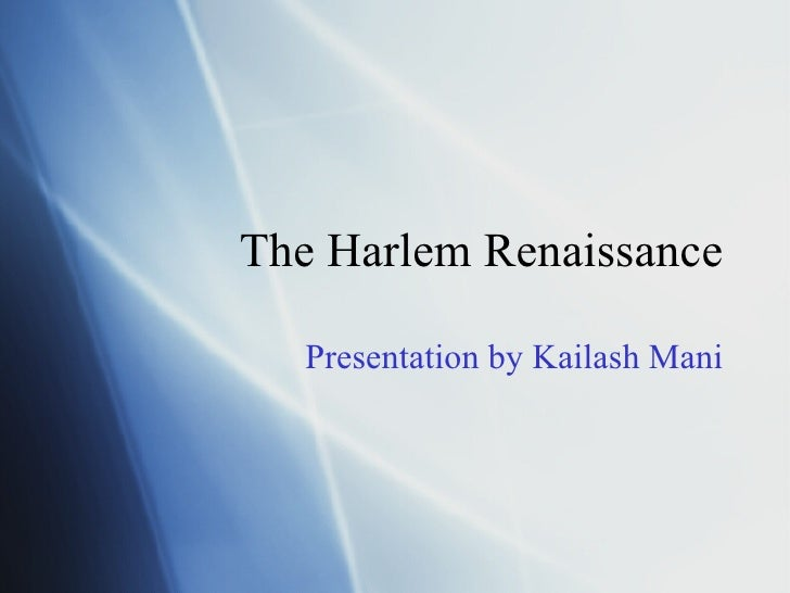 The Harlem Renaissance Presentation by Kailash Mani
