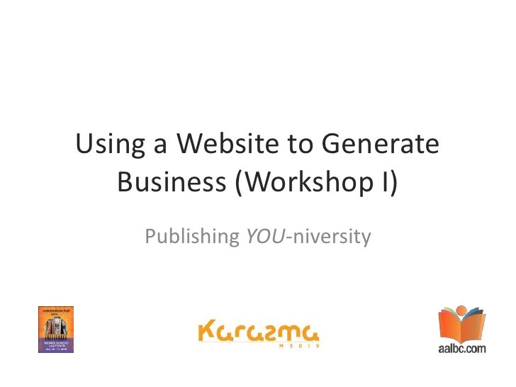 Using a Website to Generate Business (Workshop I)<br />Publishing YOU-niversity<br />