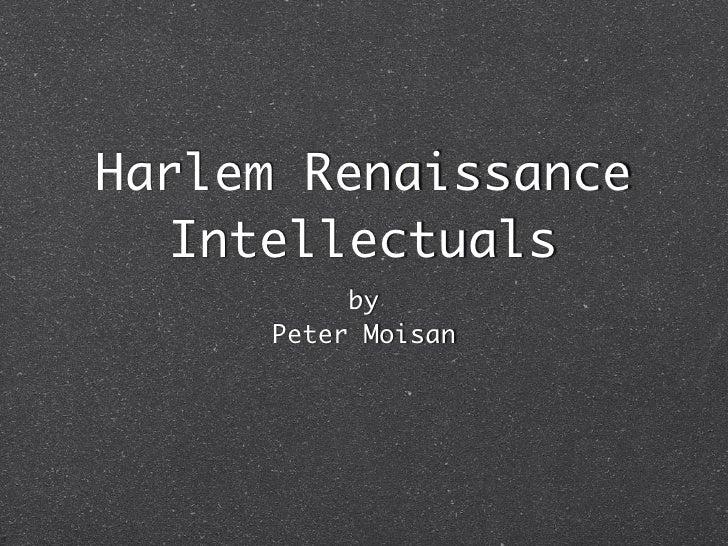 Harlem Renaissance   Intellectuals          by     Peter Moisan
