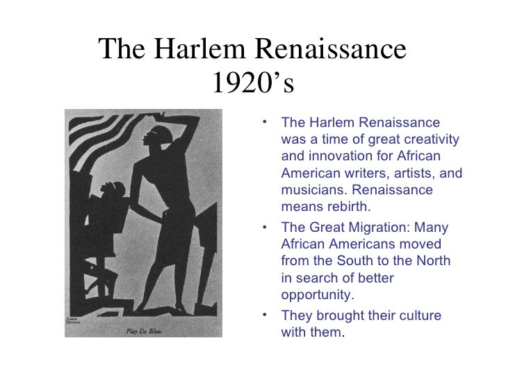 The Harlem Renaissance 1920's <ul><li>The Harlem Renaissance was a time of great creativity and innovation for African Ame...