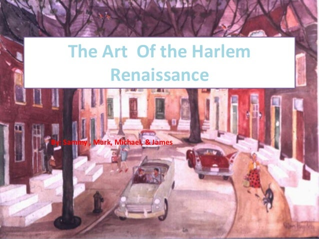 The Art Of the HarlemRenaissanceBy: Sammy , Mark, Michael, & James