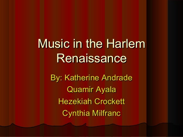 Essays On High School Harlem Renaissance Music And Dance Music In The Harlemmusic In The  Harlemrenaissancerenaissanceby Katherine Andradeby Katherine  Andradequamir Ayalaquamir  How To Write An Essay For High School also Persuasive Essay Paper Harlem Renaissance Music And Dance Purpose Of Thesis Statement In An Essay