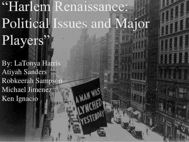 """Harlem Renaissance:Political Issues and MajorPlayers""By: LaTonya HarrisAtiyah SandersRobkeerah SampsonMichael JimenezKen ..."
