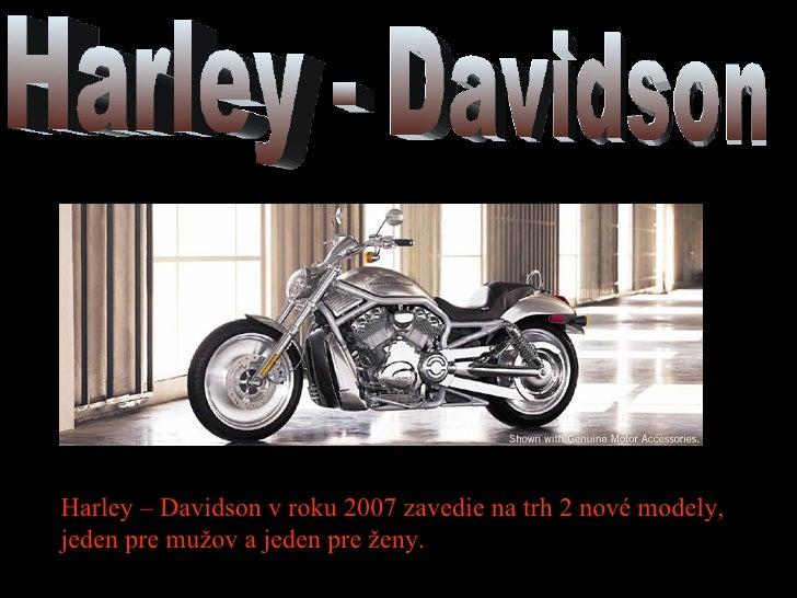 Harley – Davidson v roku 2007 zavedie na trh 2 nové modely, jeden pre mužov a jeden pre ženy.