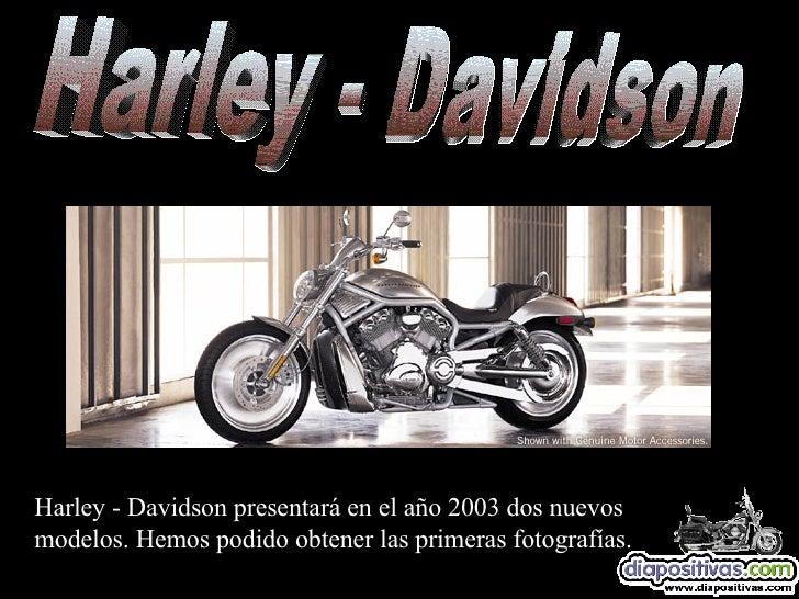 Harley - Davidson Harley - Davidson presentará en el año 2003 dos nuevos modelos. Hemos podido obtener las primeras fotogr...