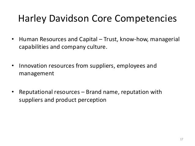 harley davidson core competencies Harley davidson offers a combination of superior performance and unique  attributes within its value chain that promotes their core competencies and  provides.
