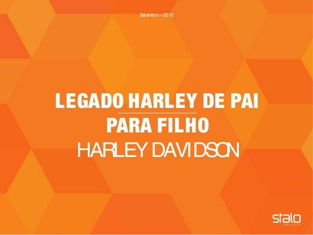TITULO| CLIENTE LEGADO HARLEY DE PAI PARA FILHO HARLEYDAVIDSON Setembro– 2015