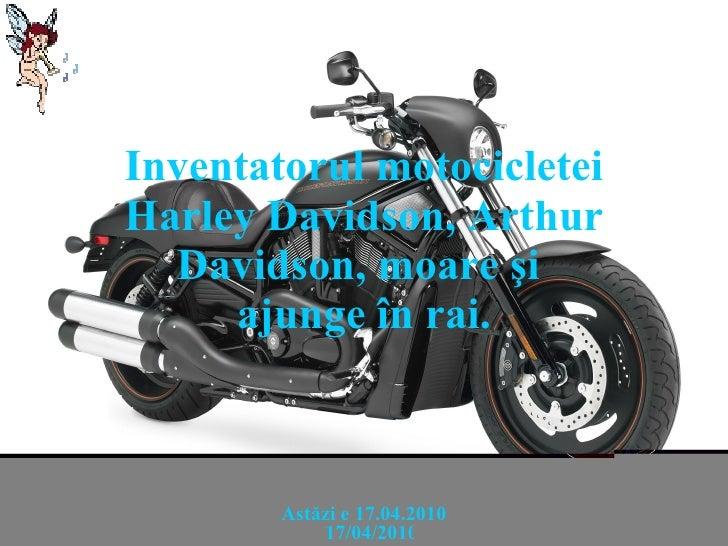 Inventatorul motocicletei  Harley Davidson, Arthur Davidson,  moare şi  ajunge în rai. Ast ă zi e  17.04.2010 17/04/2010