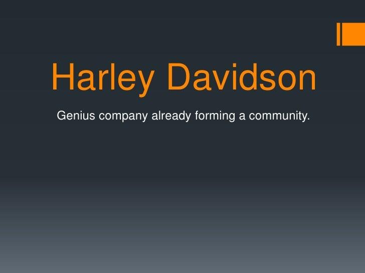 Harley Davidson<br />     Genius company already forming a community. <br />