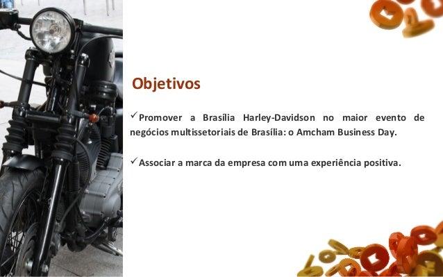 Promover a Brasília Harley-Davidson no maior evento de negócios multissetoriais de Brasília: o Amcham Business Day. Asso...