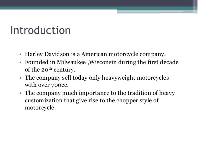 """an introduction to harley davidsons mission Introduction finish harley-davidsons net profits and new the mission of harley davidson is """"we ride with our customers and apply this deep connection."""