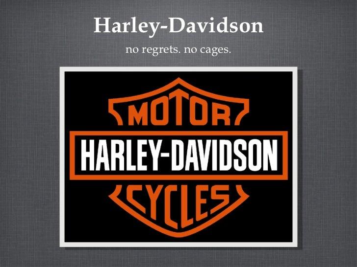 Harley-Davidson <ul><li>no regrets. no cages. </li></ul>
