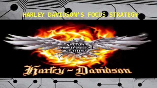 HARLEY DAVIDSON'S FOCUS STRATEGY