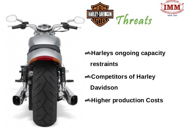 harley davidson opportunities and threats Harley davidson case analysis in 2007, harley davidson was the world's most profitable motorcycle company they had just released great earnings and committed to achieve earnings per share growth of 11-17% for each of the next three years.